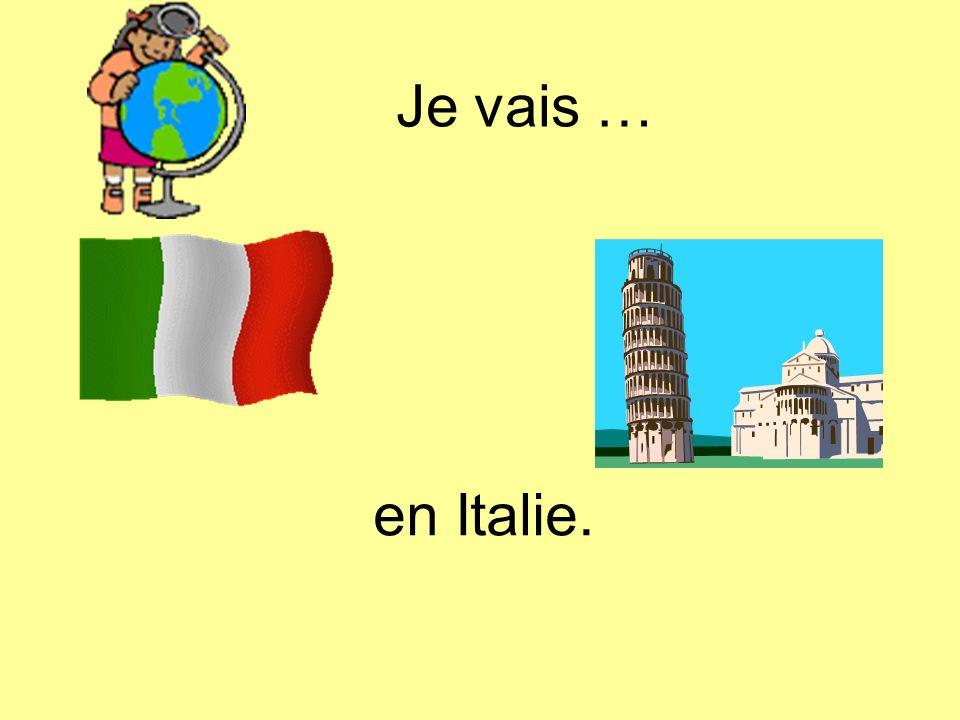 Je vais … en Italie.