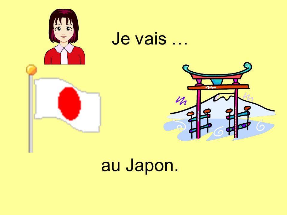 Je vais … au Japon.