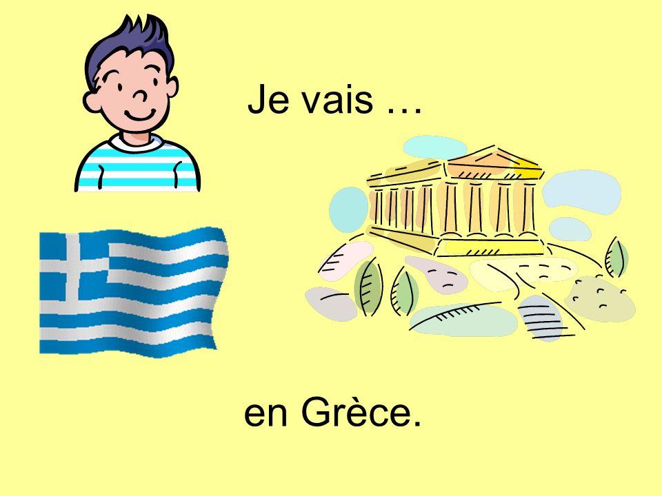 Je vais … en Grèce.