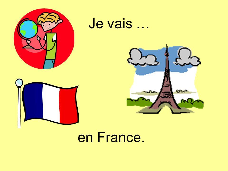 Je vais … en France.