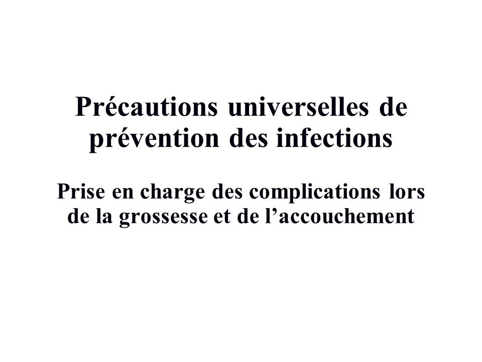 2Infection Prevention Objectifs de la séance Discuter des éléments essentiels des précautions universelles pour la prévention des infections dans le cadre des soins obstétricaux durgence Discuter des meilleures pratiques de précaution universelle dans le cadre des soins obstétricaux durgence