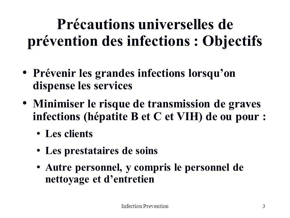 3Infection Prevention Précautions universelles de prévention des infections : Objectifs Prévenir les grandes infections lorsquon dispense les services