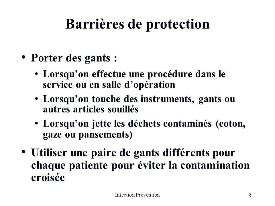 9Infection Prevention Barrières de protection (suite) Porter des lunettes protectrices, des masques à visage et des tabliers : Pendant tous les accouchements Dans léventualité déclaboussures de liquides organiques