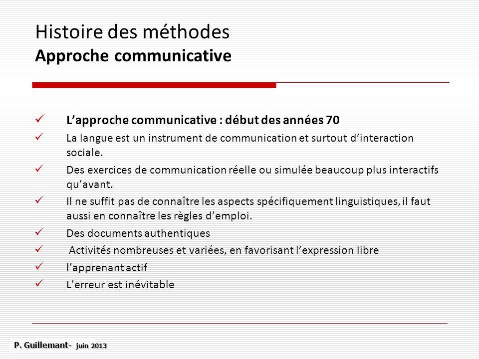 Histoire des méthodes Approche communicative Lapproche communicative : début des années 70 La langue est un instrument de communication et surtout din
