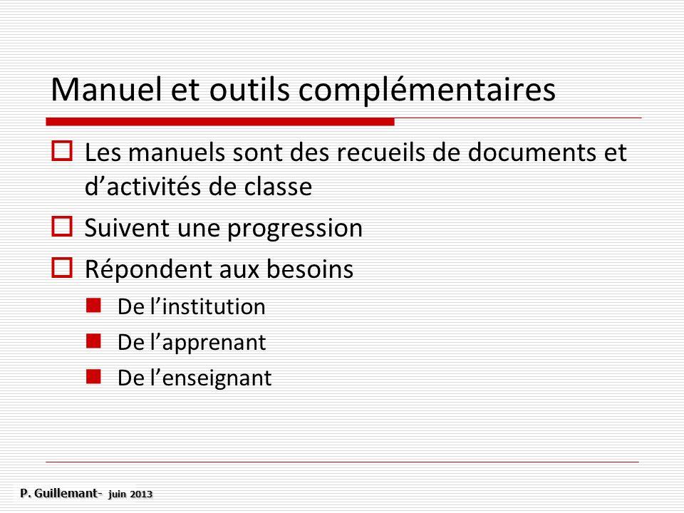 Manuel et outils complémentaires Les manuels sont des recueils de documents et dactivités de classe Suivent une progression Répondent aux besoins De l
