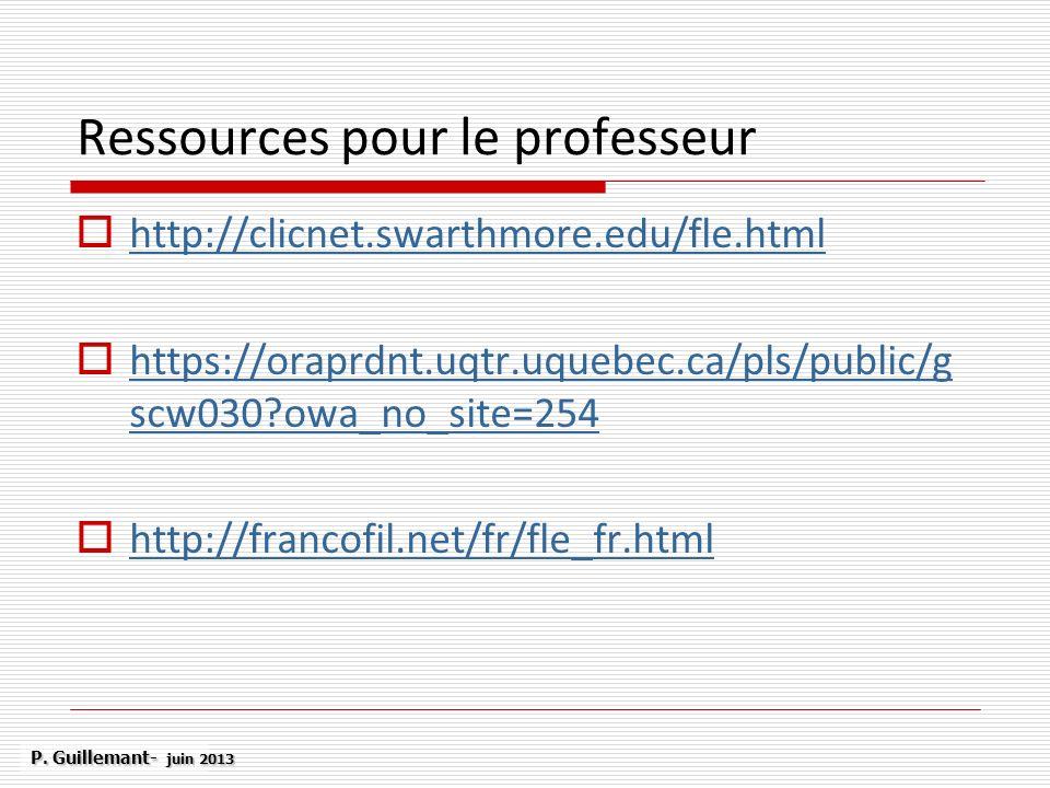 Ressources pour le professeur http://clicnet.swarthmore.edu/fle.html https://oraprdnt.uqtr.uquebec.ca/pls/public/g scw030?owa_no_site=254 https://orap