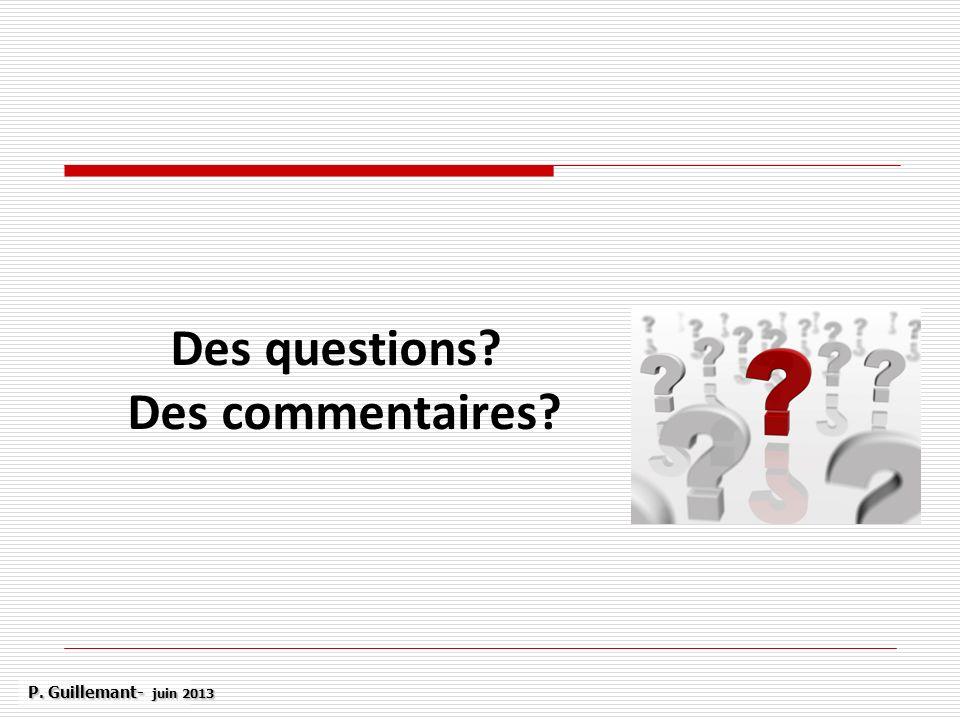 Des questions? Des commentaires? P. Guillemant- juin 2013