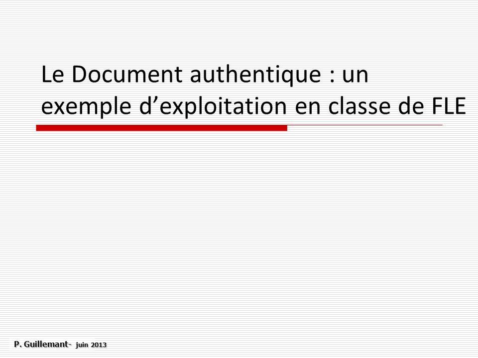 Le Document authentique : un exemple dexploitation en classe de FLE P. Guillemant- juin 2013