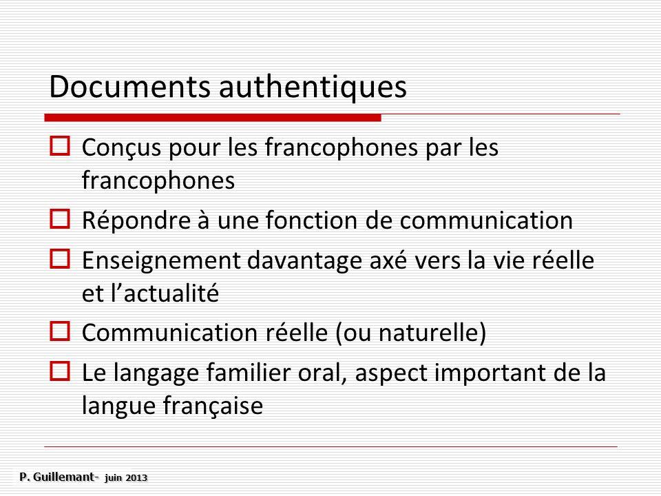 Documents authentiques Conçus pour les francophones par les francophones Répondre à une fonction de communication Enseignement davantage axé vers la v