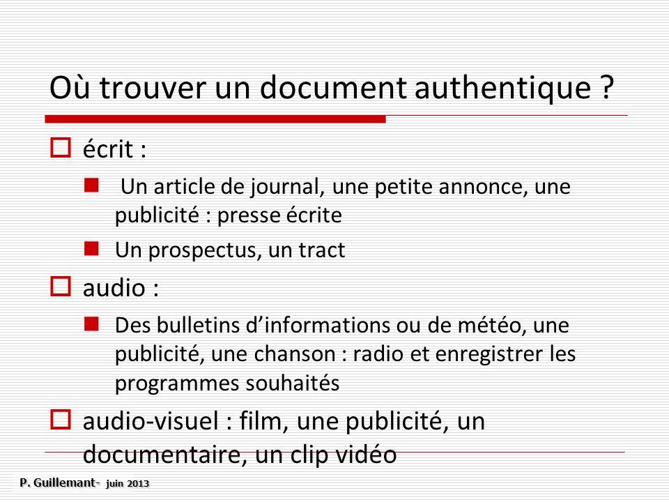 Où trouver un document authentique ? écrit : Un article de journal, une petite annonce, une publicité : presse écrite Un prospectus, un tract audio :