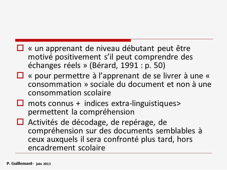 « un apprenant de niveau débutant peut être motivé positivement sil peut comprendre des échanges réels » (Bérard, 1991 : p. 50) « pour permettre à lap