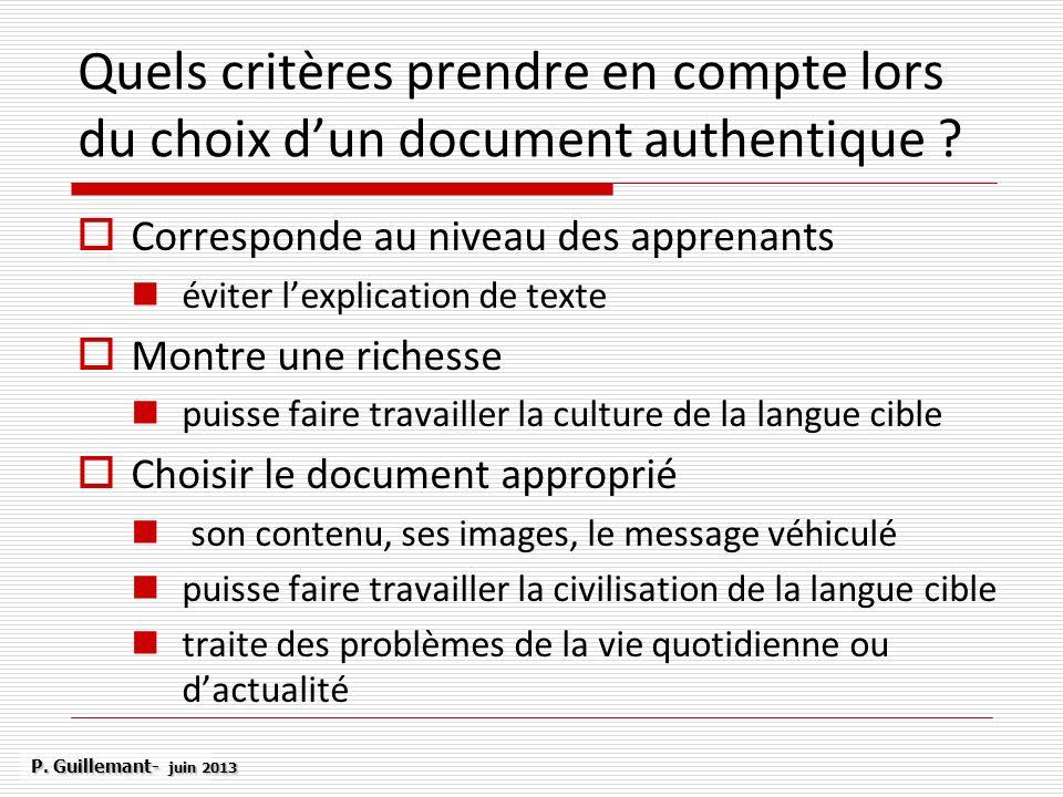 Quels critères prendre en compte lors du choix dun document authentique ? Corresponde au niveau des apprenants éviter lexplication de texte Montre une