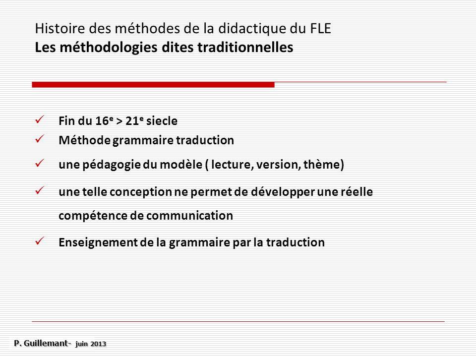 Histoire des méthodes de la didactique du FLE Les méthodologies dites traditionnelles Fin du 16 e > 21 e siecle Méthode grammaire traduction une pédag