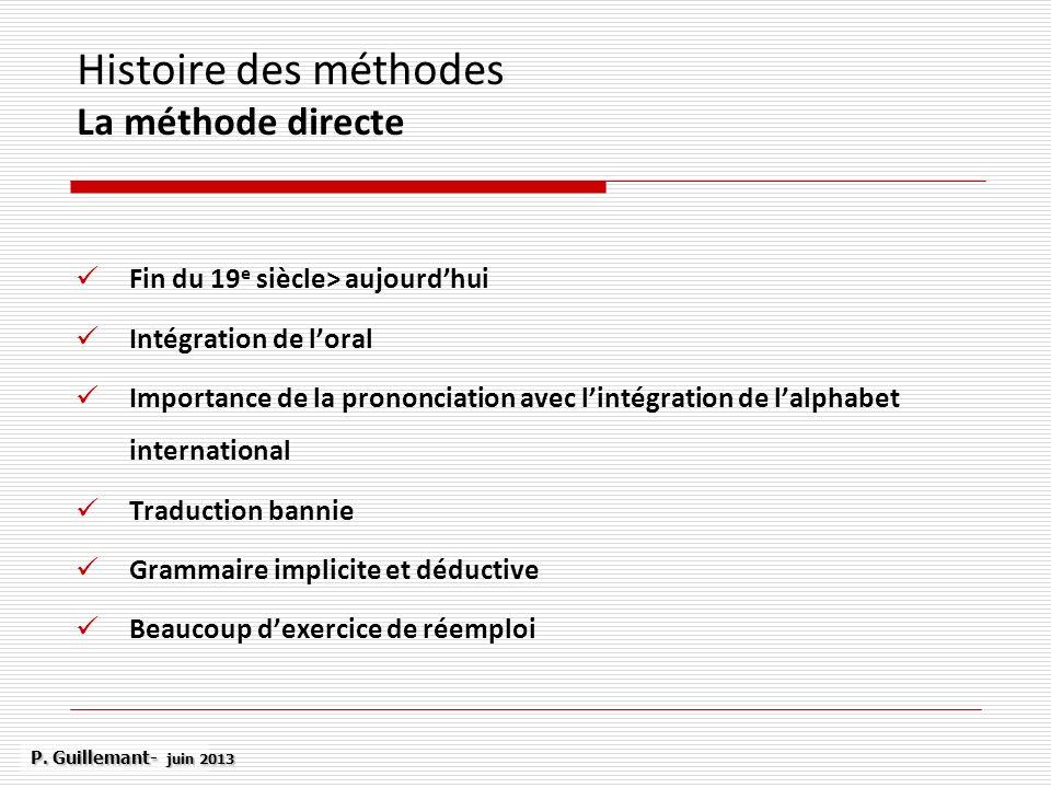 Histoire des méthodes La méthode directe Fin du 19 e siècle> aujourdhui Intégration de loral Importance de la prononciation avec lintégration de lalph