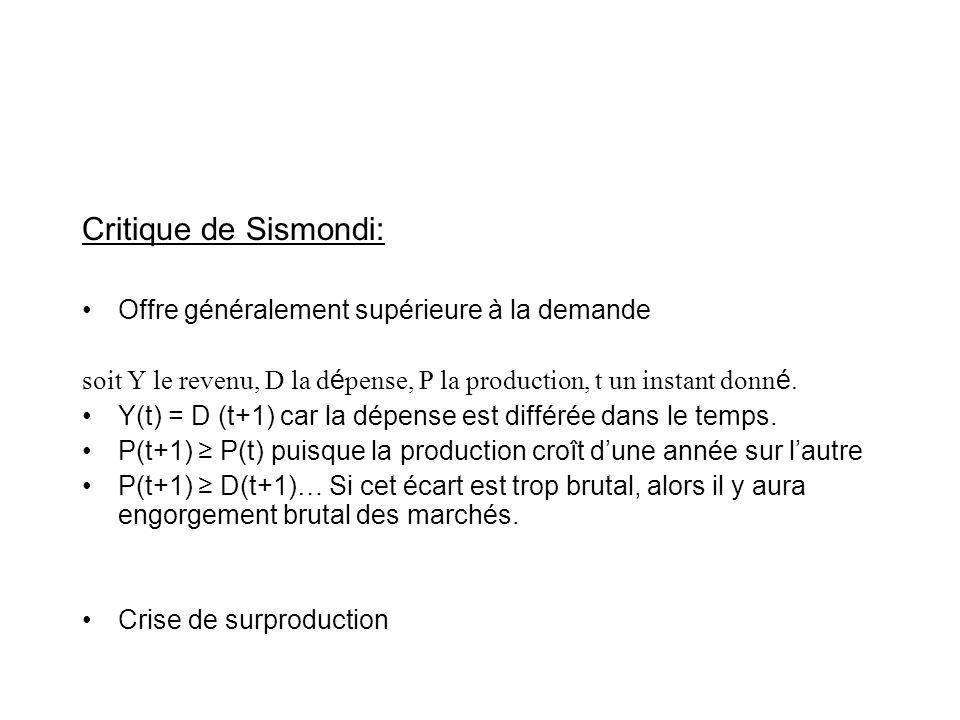 Critique de Sismondi: Offre généralement supérieure à la demande soit Y le revenu, D la d é pense, P la production, t un instant donn é. Y(t) = D (t+1