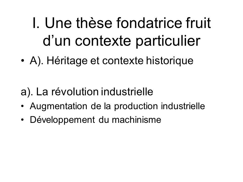 I. Une thèse fondatrice fruit dun contexte particulier A). Héritage et contexte historique a). La révolution industrielle Augmentation de la productio