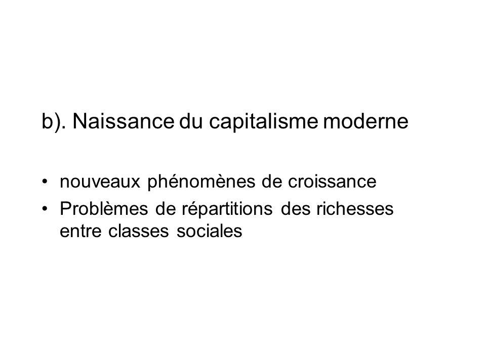 b). Naissance du capitalisme moderne nouveaux phénomènes de croissance Problèmes de répartitions des richesses entre classes sociales