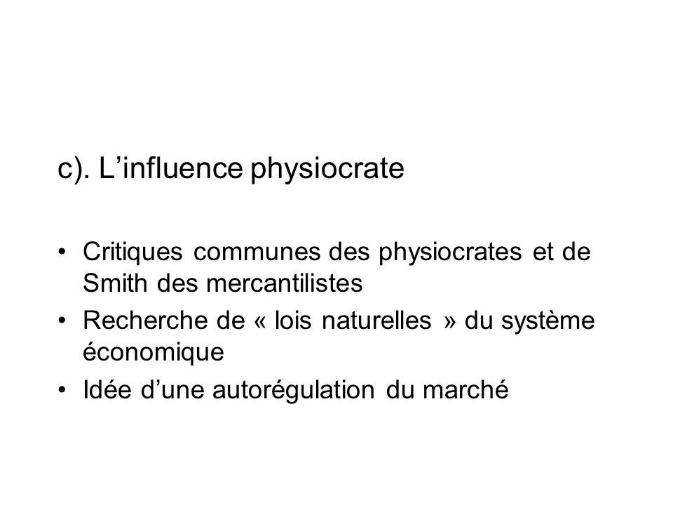 c). Linfluence physiocrate Critiques communes des physiocrates et de Smith des mercantilistes Recherche de « lois naturelles » du système économique I