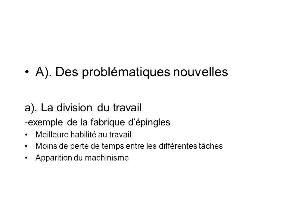 A). Des problématiques nouvelles a). La division du travail -exemple de la fabrique dépingles Meilleure habilité au travail Moins de perte de temps en