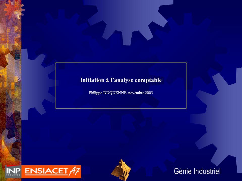 Génie Industriel Initiation à lanalyse comptable Philippe DUQUENNE, novembre 2003