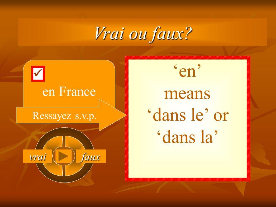 vrai faux en means dans le or dans la en France Ressayez s.v.p. Vrai ou faux?