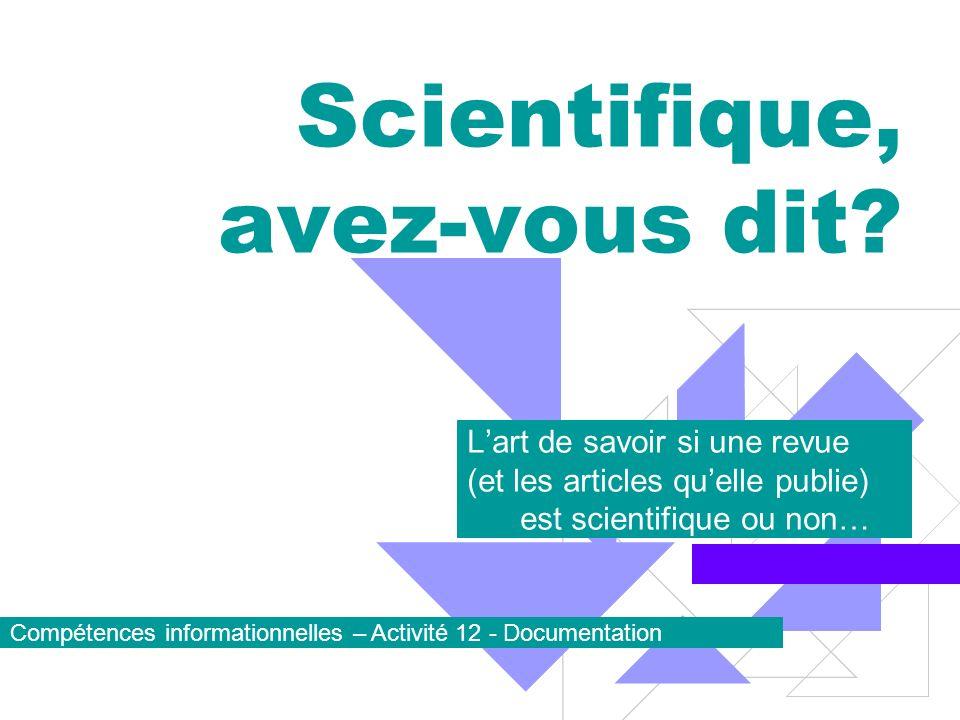 Scientifique, avez-vous dit? Lart de savoir si une revue (et les articles quelle publie) est scientifique ou non… Compétences informationnelles – Acti