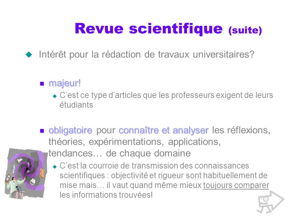 Revue scientifique (suite) Intérêt pour la rédaction de travaux universitaires? majeur! majeur! Cest ce type darticles que les professeurs exigent de