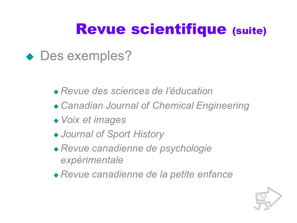 Revue scientifique (suite) Des exemples? Revue des sciences de léducation Canadian Journal of Chemical Engineering Voix et images Journal of Sport His