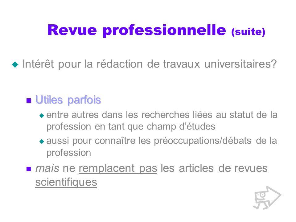 Revue professionnelle (suite) Intérêt pour la rédaction de travaux universitaires? Utiles parfois Utiles parfois entre autres dans les recherches liée