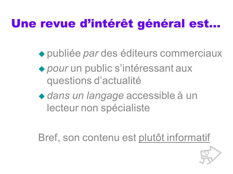 Une revue dintérêt général est… publiée par des éditeurs commerciaux pour un public sintéressant aux questions dactualité dans un langage accessible à