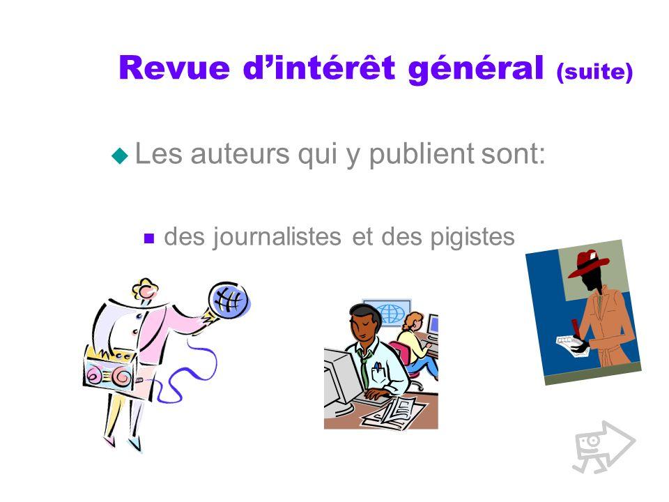 Revue dintérêt général (suite) Les auteurs qui y publient sont: des journalistes et des pigistes
