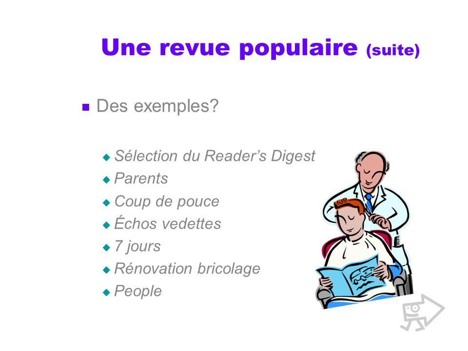Une revue populaire (suite) Des exemples? Sélection du Readers Digest Parents Coup de pouce Échos vedettes 7 jours Rénovation bricolage People