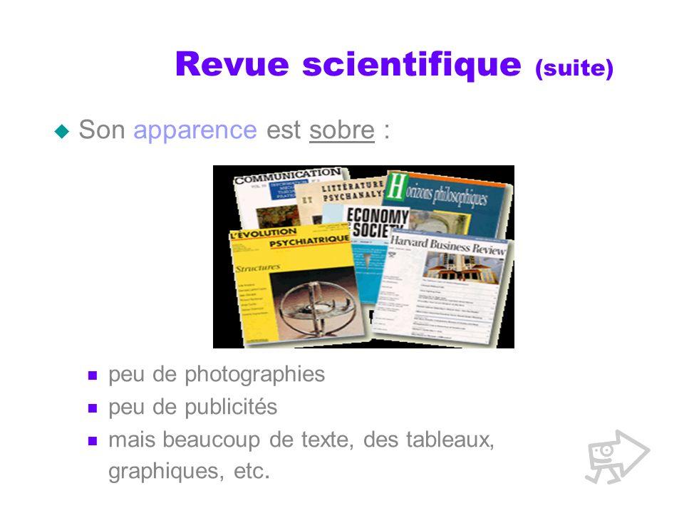 Revue scientifique (suite) Son apparence est sobre : peu de photographies peu de publicités mais beaucoup de texte, des tableaux, graphiques, etc.