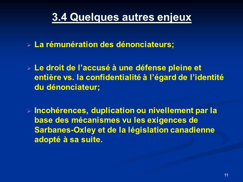 11 3.4 Quelques autres enjeux La rémunération des dénonciateurs; Le droit de laccusé à une défense pleine et entière vs.