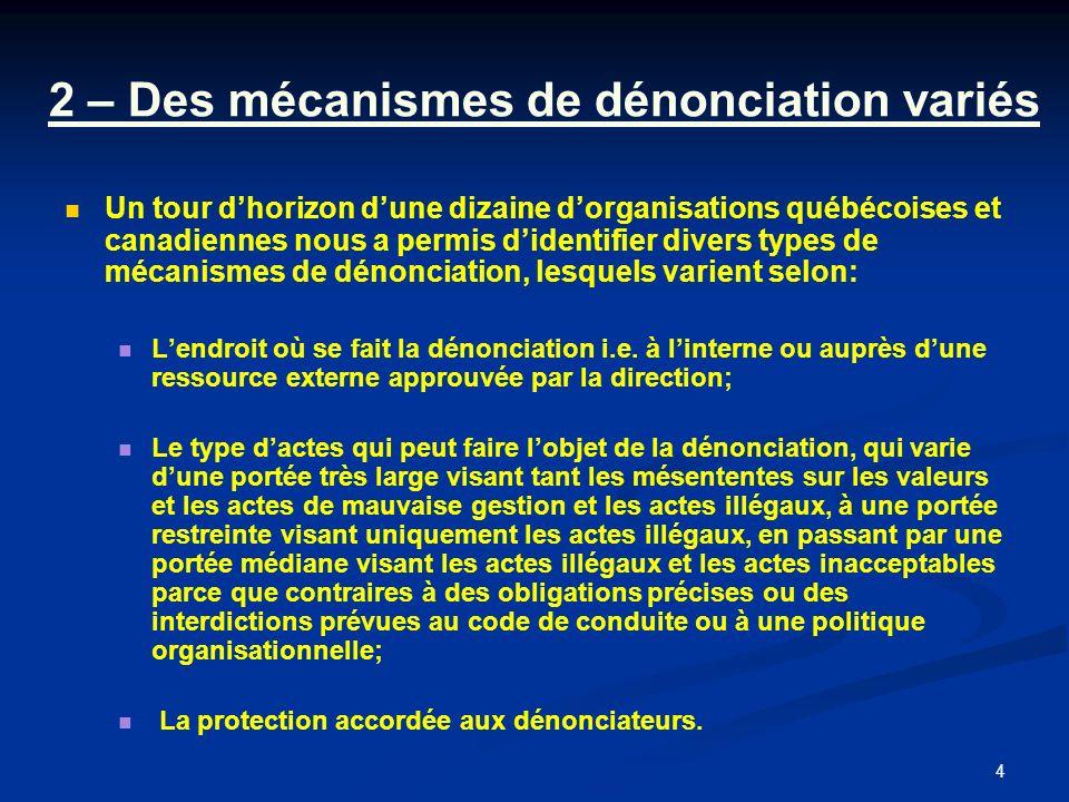 4 2 – Des mécanismes de dénonciation variés Un tour dhorizon dune dizaine dorganisations québécoises et canadiennes nous a permis didentifier divers types de mécanismes de dénonciation, lesquels varient selon: Lendroit où se fait la dénonciation i.e.