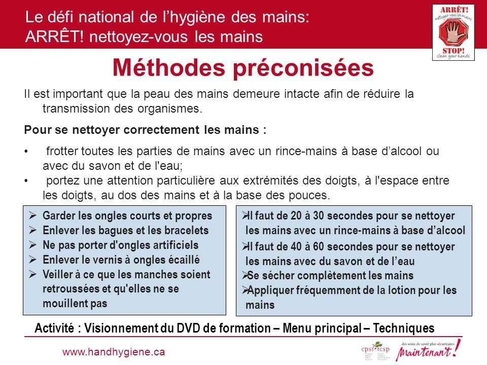 Le défi national de lhygiène des mains: ARRÊT! nettoyez-vous les mains Méthodes préconisées www.handhygiene.ca Il est important que la peau des mains