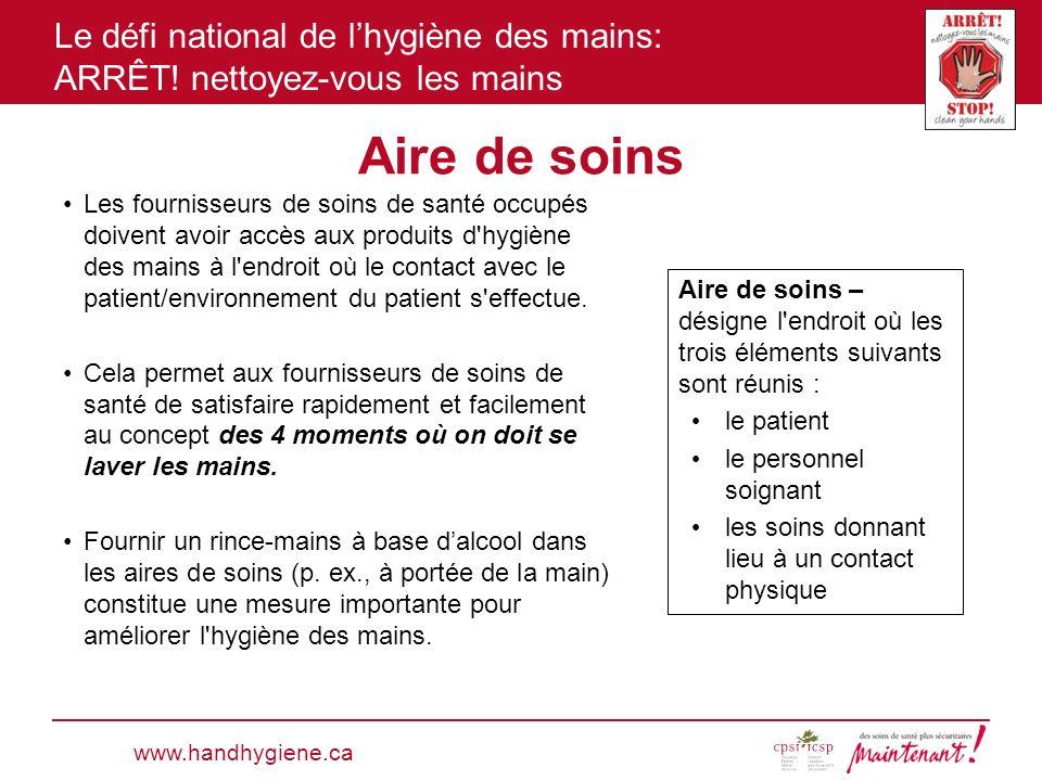 Le défi national de lhygiène des mains: ARRÊT! nettoyez-vous les mains Aire de soins www.handhygiene.ca Les fournisseurs de soins de santé occupés doi