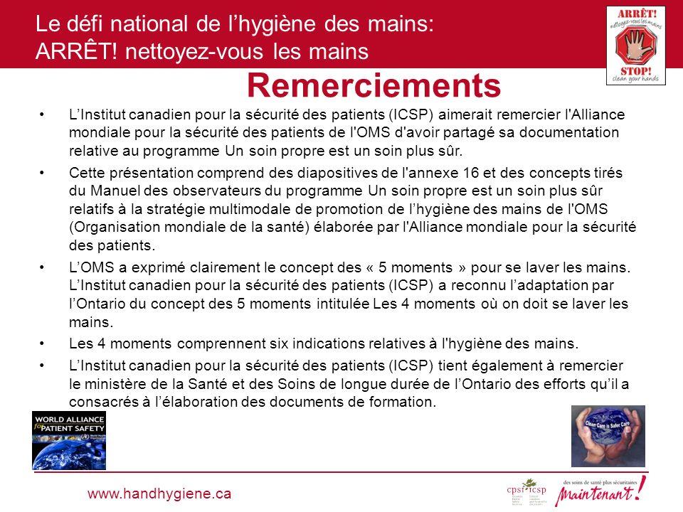 Le défi national de lhygiène des mains: ARRÊT! nettoyez-vous les mains LInstitut canadien pour la sécurité des patients (ICSP) aimerait remercier l'Al