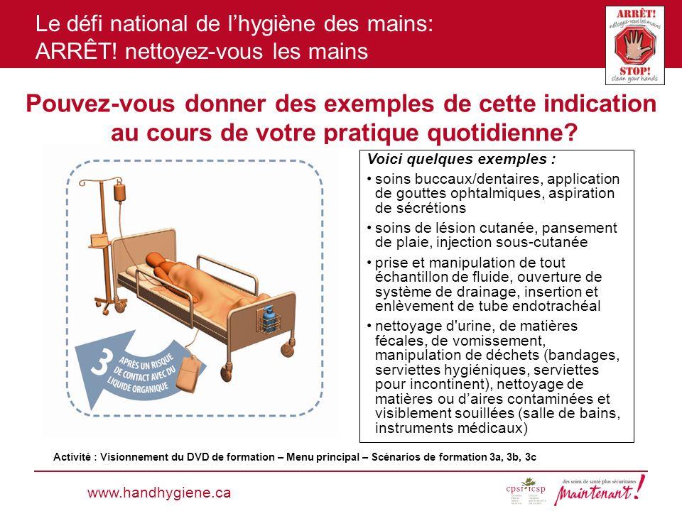 Le défi national de lhygiène des mains: ARRÊT! nettoyez-vous les mains Pouvez-vous donner des exemples de cette indication au cours de votre pratique