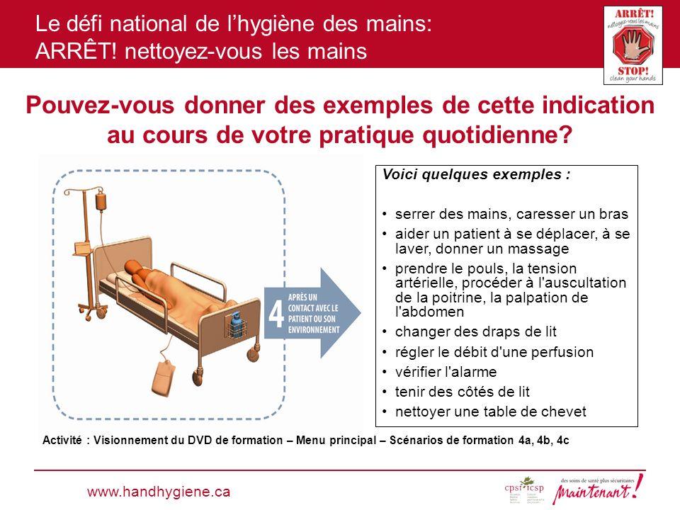 Le défi national de lhygiène des mains: ARRÊT! nettoyez-vous les mains Voici quelques exemples : serrer des mains, caresser un bras aider un patient à