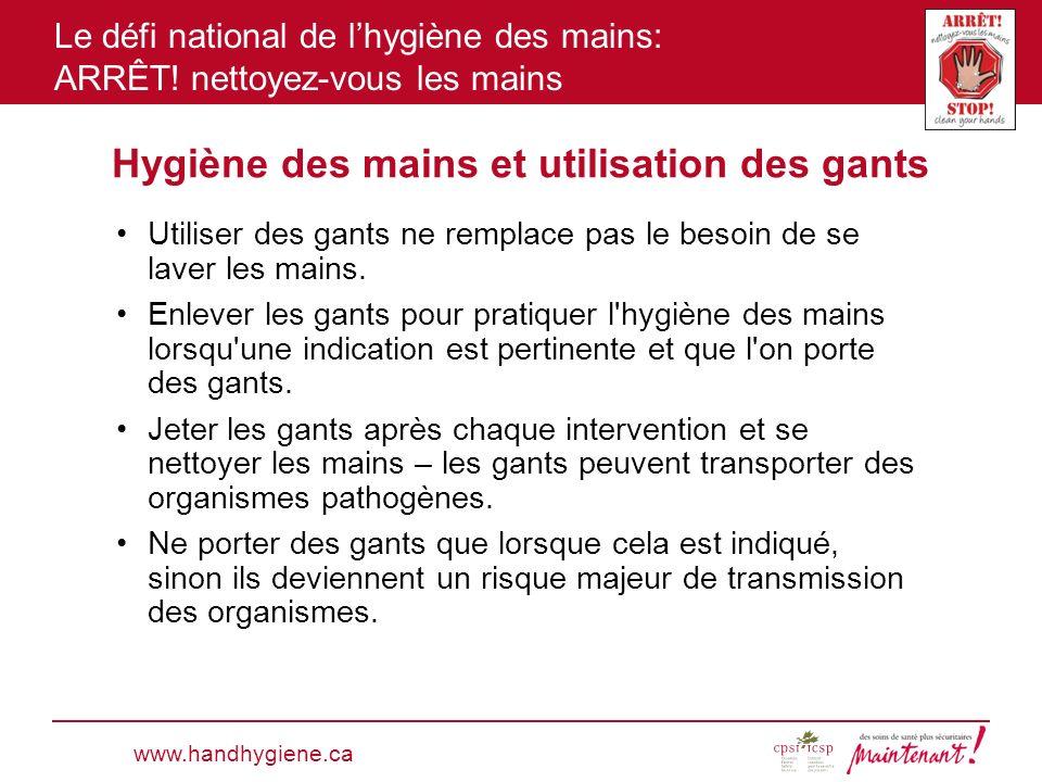 Le défi national de lhygiène des mains: ARRÊT! nettoyez-vous les mains Hygiène des mains et utilisation des gants www.handhygiene.ca Utiliser des gant