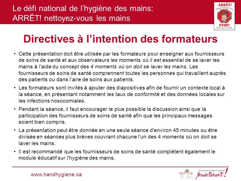 Le défi national de lhygiène des mains: ARRÊT! nettoyez-vous les mains Directives à lintention des formateurs Cette présentation doit être utilisée pa