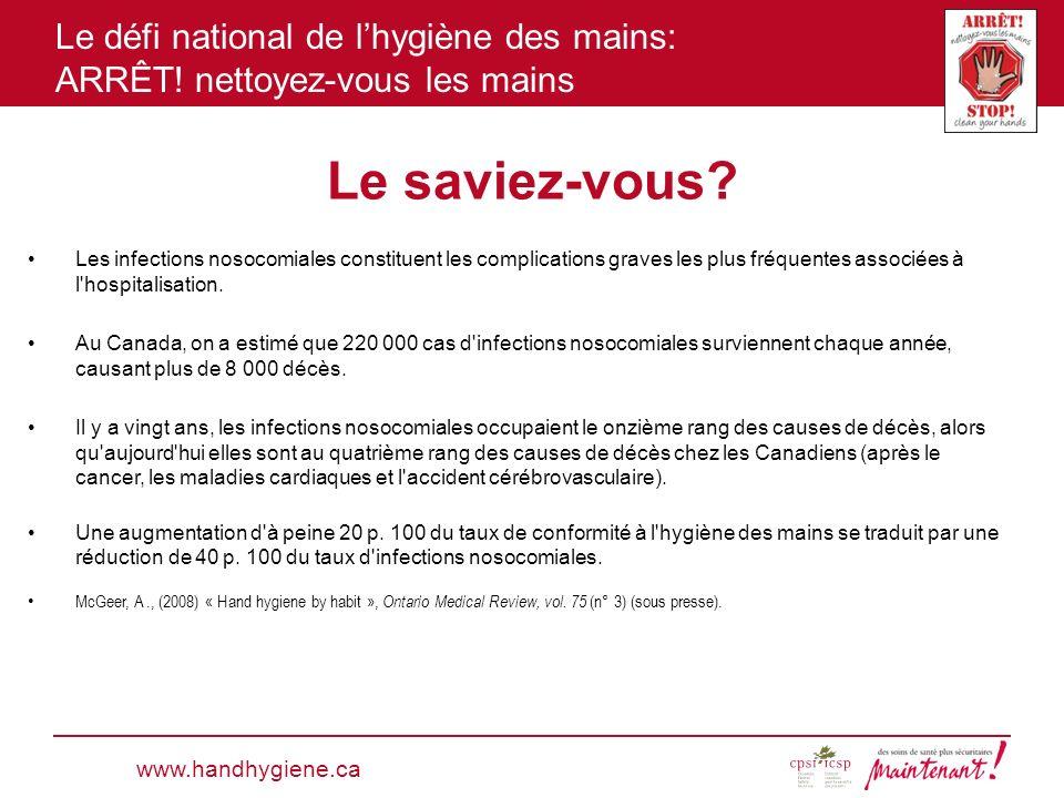 Le défi national de lhygiène des mains: ARRÊT! nettoyez-vous les mains Le saviez-vous? Les infections nosocomiales constituent les complications grave