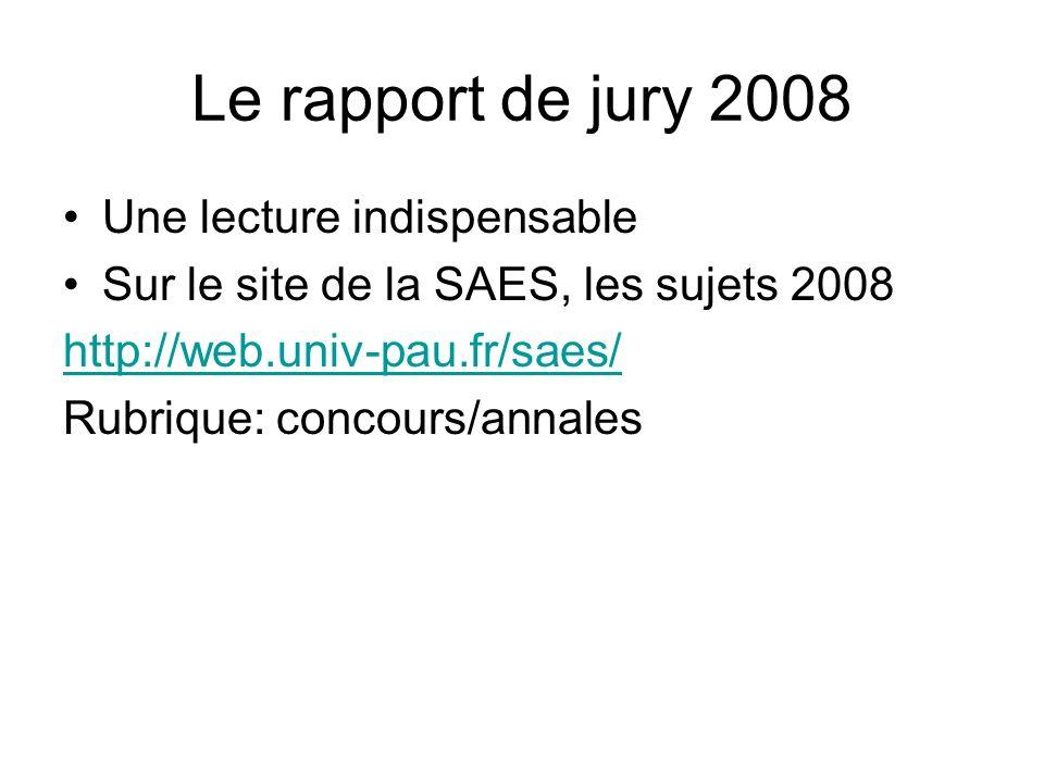 Le rapport de jury 2008 Une lecture indispensable Sur le site de la SAES, les sujets 2008 http://web.univ-pau.fr/saes/ Rubrique: concours/annales