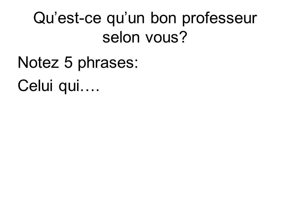 Quest-ce quun bon professeur selon vous? Notez 5 phrases: Celui qui….