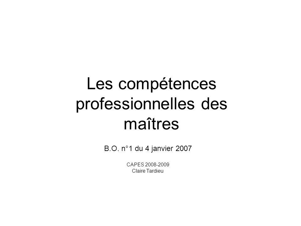 Les compétences professionnelles des maîtres B.O. n°1 du 4 janvier 2007 CAPES 2008-2009 Claire Tardieu