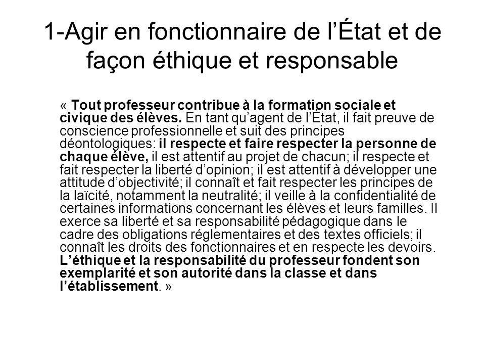 1-Agir en fonctionnaire de lÉtat et de façon éthique et responsable « Tout professeur contribue à la formation sociale et civique des élèves. En tant