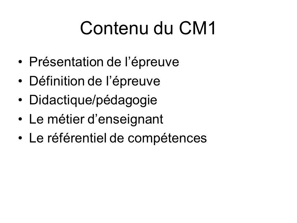 Contenu du CM1 Présentation de lépreuve Définition de lépreuve Didactique/pédagogie Le métier denseignant Le référentiel de compétences