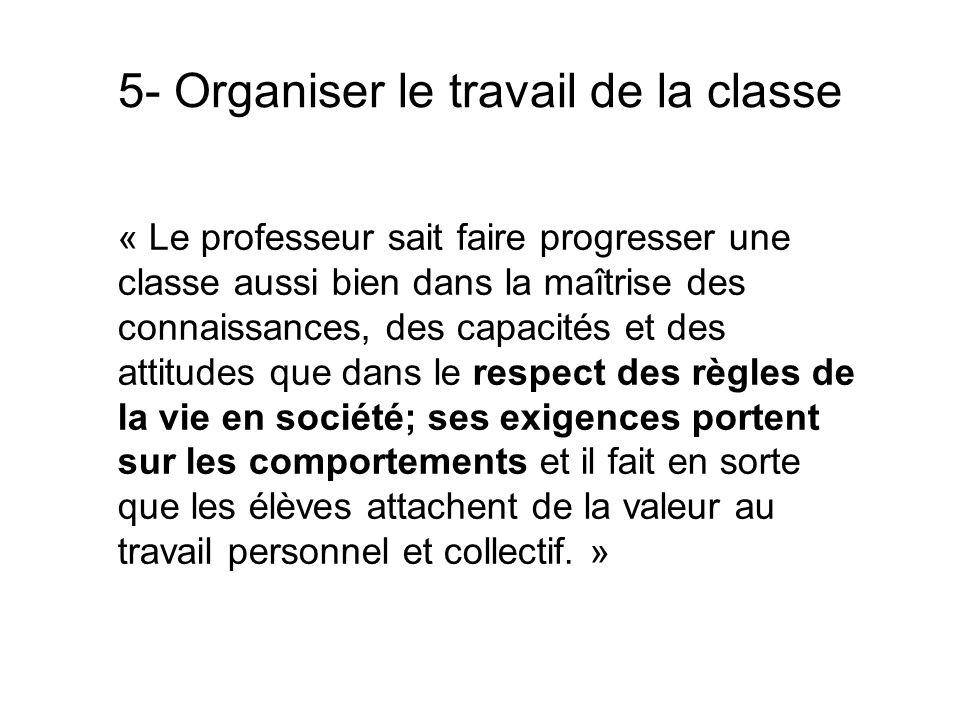 5- Organiser le travail de la classe « Le professeur sait faire progresser une classe aussi bien dans la maîtrise des connaissances, des capacités et