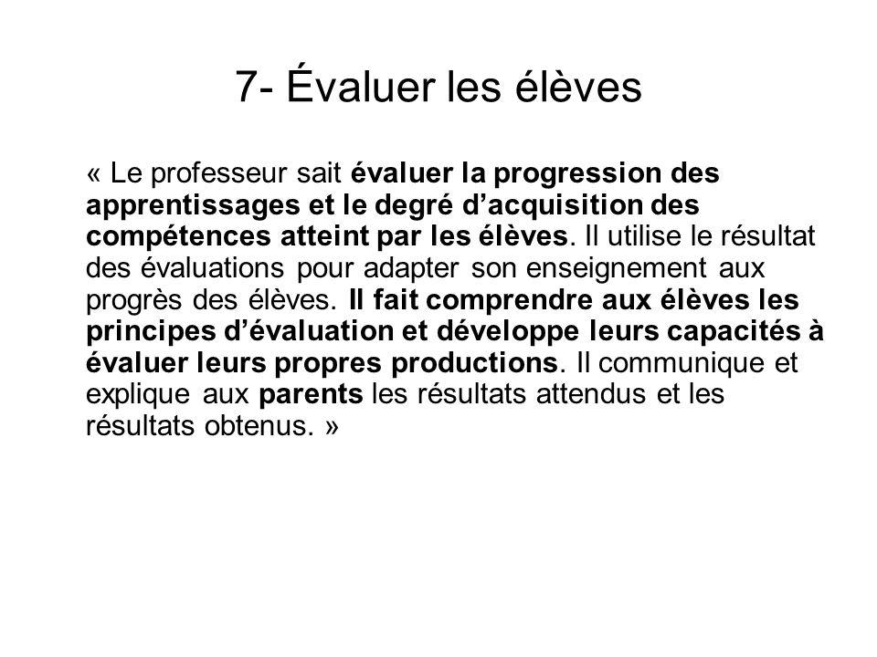 7- Évaluer les élèves « Le professeur sait évaluer la progression des apprentissages et le degré dacquisition des compétences atteint par les élèves.